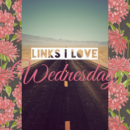 Links I Love Wednesday