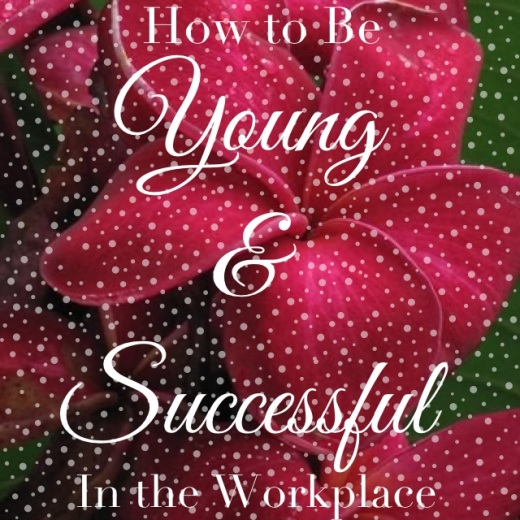 How to be young and successful in the workplace