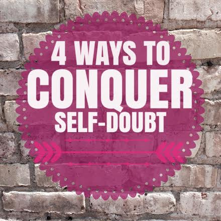 4 Ways to Conquer Self-Doubt